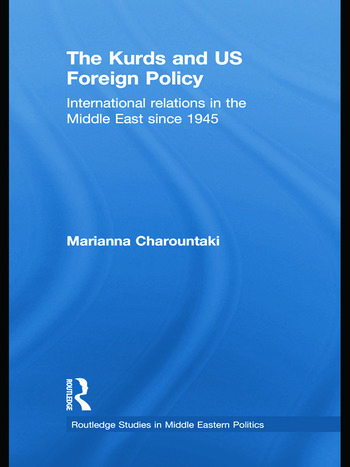 The Kurds and US Foreign Policy International Relations in the Middle East since 1945 book cover