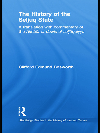 The History of the Seljuq State A Translation with Commentary of the Akhbar al-dawla al-saljuqiyya book cover