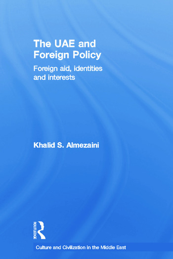 The UAE and Foreign Policy Foreign Aid, Identities and Interests book cover
