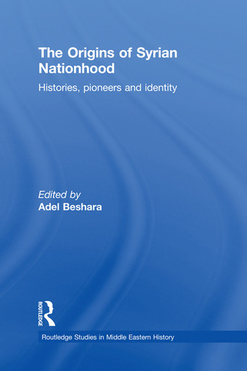 The Origins of Syrian Nationhood Histories, Pioneers and Identity book cover
