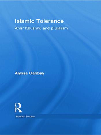 Islamic Tolerance Amir Khusraw and Pluralism book cover