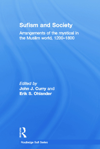 Sufism and Society Arrangements of the Mystical in the Muslim World, 1200–1800 book cover