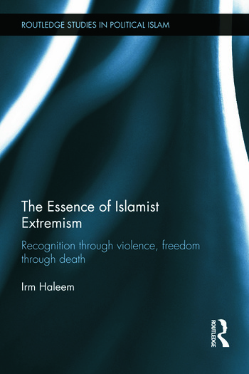The Essence of Islamist Extremism Recognition through Violence, Freedom through Death book cover
