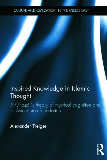 Inspired Knowledge in Islamic Thought Al-Ghazali's Theory of Mystical Cognition and Its Avicennian Foundation book cover