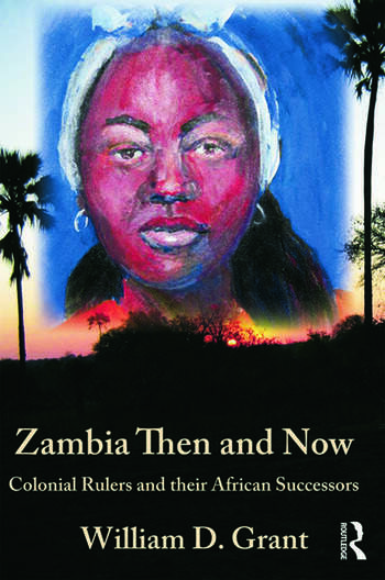 Zambia Then And Now Colonial Rulers and their African Successors book cover