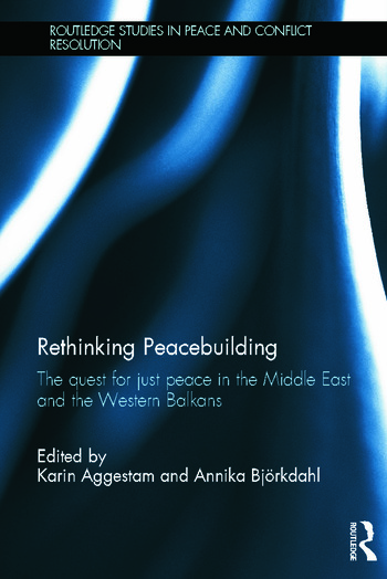 Rethinking Peacebuilding The Quest for Just Peace in the Middle East and the Western Balkans book cover