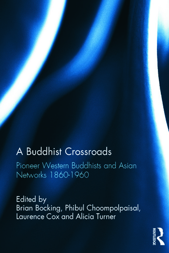 A Buddhist Crossroads Pioneer Western Buddhists and Asian Networks 1860-1960 book cover