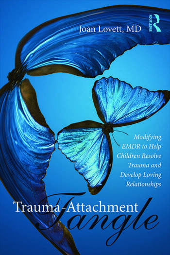 Trauma-Attachment Tangle Modifying EMDR to Help Children Resolve Trauma and Develop Loving Relationships book cover