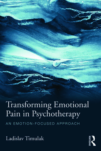 Transforming Emotional Pain in Psychotherapy An emotion-focused approach book cover