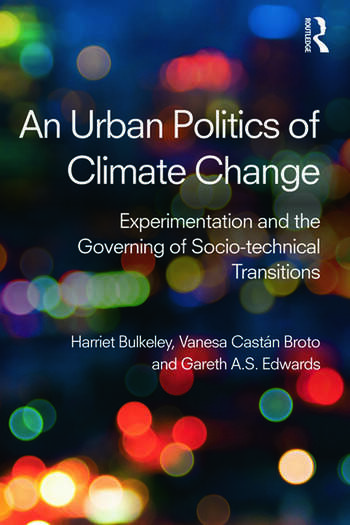 An Urban Politics of Climate Change Experimentation and the Governing of Socio-Technical Transitions book cover