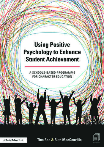 Using Positive Psychology to Enhance Student Achievement A schools-based programme for character education book cover