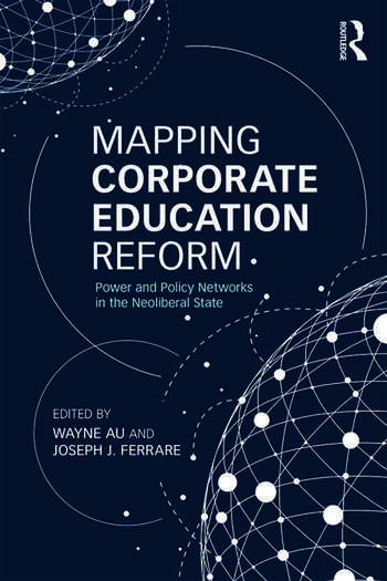 Mapping Corporate Education Reform Power and Policy Networks in the Neoliberal State book cover