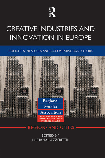 Creative Industries and Innovation in Europe Concepts, Measures and Comparative Case Studies book cover