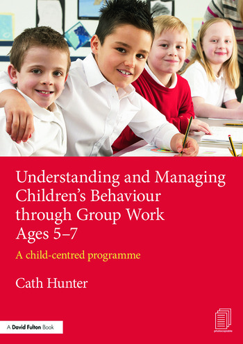Understanding and Managing Children's Behaviour through Group Work Ages 5-7 A child-centred programme book cover