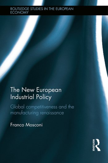 The New European Industrial Policy Global Competitiveness and the Manufacturing Renaissance book cover