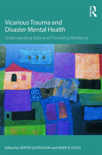 Vicarious Trauma and Disaster Mental Health Understanding Risks and Promoting Resilience book cover