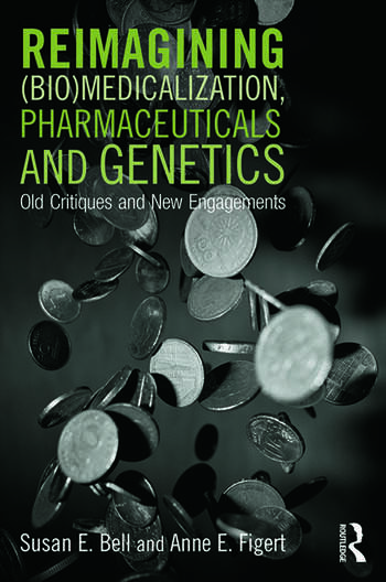 Reimagining (Bio)Medicalization, Pharmaceuticals and Genetics Old Critiques and New Engagements book cover
