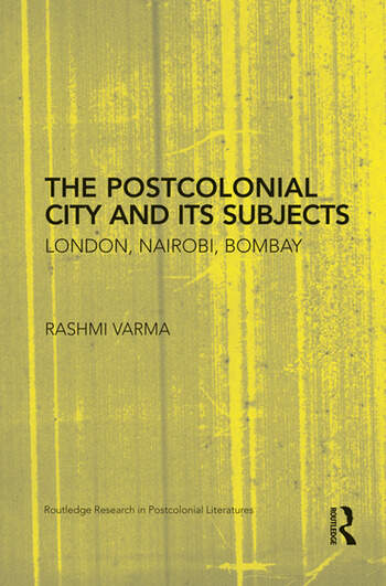 The Postcolonial City and its Subjects London, Nairobi, Bombay book cover