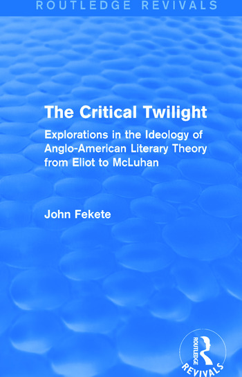 The Critical Twilight (Routledge Revivals) Explorations in the Idoelogy of Anglo-American Literary Theory from Eliot to McLuhan book cover