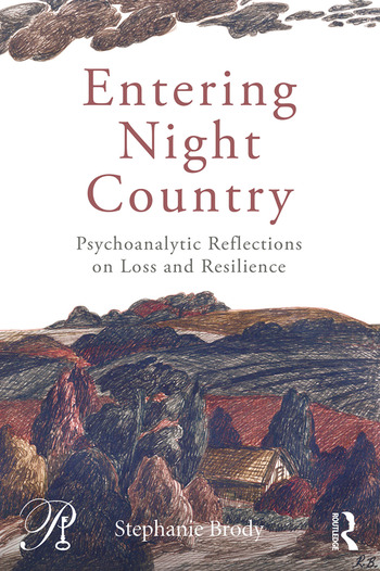 Entering Night Country Psychoanalytic Reflections on Loss and Resilience book cover