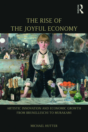 The Rise of the Joyful Economy Artistic invention and economic growth from Brunelleschi to Murakami book cover
