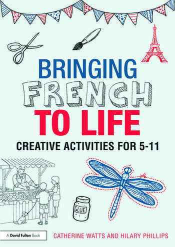 Bringing French to Life Creative activities for 5-11 book cover