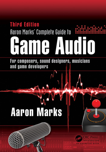 Aaron Marks Complete Guide To Game Audio For Composers Sound Designers Musicians And Developers