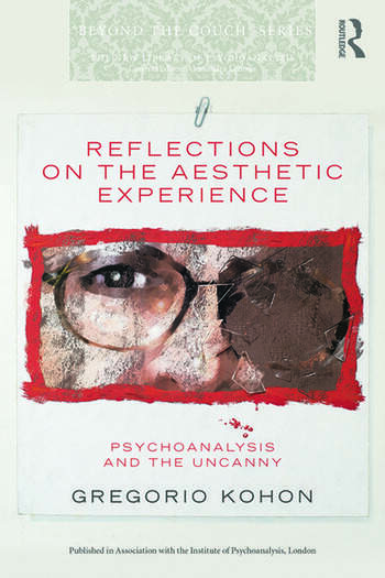 Reflections on the Aesthetic Experience Psychoanalysis and the uncanny book cover
