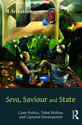 Seva, Saviour and State Caste Politics, Tribal Welfare and Capitalist Development book cover