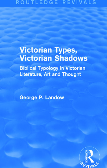 Victorian Types, Victorian Shadows (Routledge Revivals) Biblical Typology in Victorian Literature, Art and Thought book cover