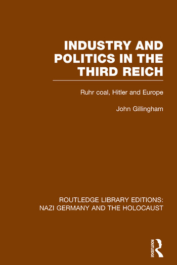 Industry and Politics in the Third Reich (RLE Nazi Germany & Holocaust) Pbdirect Ruhr Coal, Hitler and Europe book cover