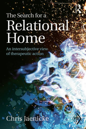 The Search for a Relational Home An intersubjective view of therapeutic action book cover