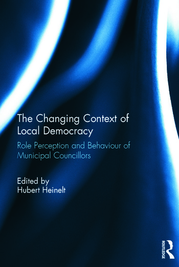 The Changing Context of Local Democracy Role Perception and Behaviour of Municipal Councillors book cover