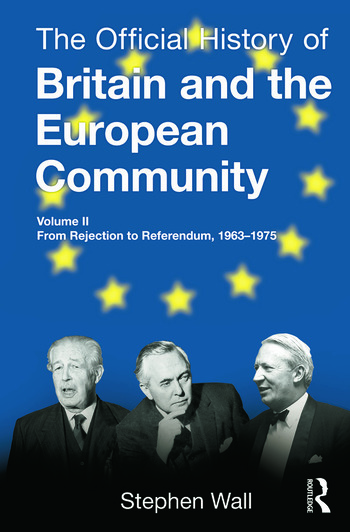 The Official History of Britain and the European Community, Vol. II From Rejection to Referendum, 1963-1975 book cover