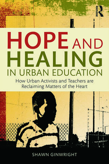 Hope and Healing in Urban Education How Urban Activists and Teachers are Reclaiming Matters of the Heart book cover