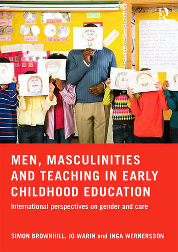 Men, Masculinities and Teaching in Early Childhood Education International perspectives on gender and care book cover