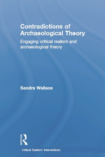 Contradictions of Archaeological Theory Engaging Critical Realism and Archaeological Theory book cover