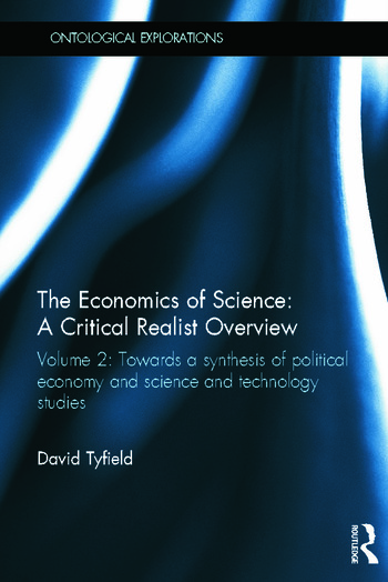 The Economics of Science: A Critical Realist Overview Volume 2: Towards a Synthesis of Political Economy and Science and Technology Studies book cover