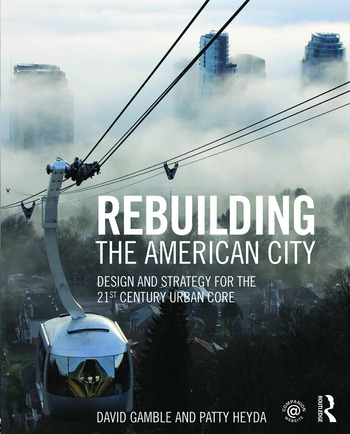 Rebuilding the American City Design and Strategy for the 21st Century Urban Core book cover