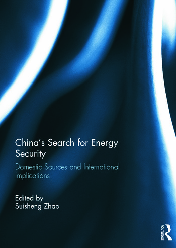China's Search for Energy Security Domestic Sources and International Implications book cover