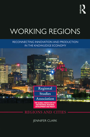 Working Regions Reconnecting Innovation and Production in the Knowledge Economy book cover