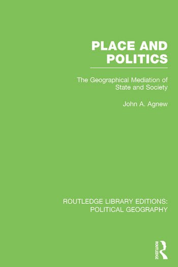 Place and Politics (Routledge Library Editions: Political Geography) The Geographical Mediation of State and Society book cover