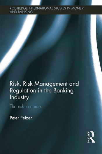 Risk, Risk Management and Regulation in the Banking Industry The Risk to Come book cover