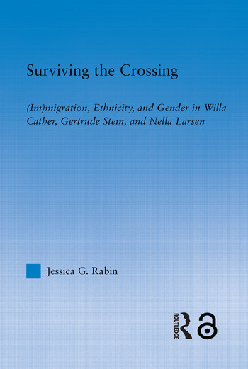 Surviving the Crossing (Im)migration, Ethnicity, and Gender in Willa Cather, Gertrude Stein, and Nella Larsen book cover