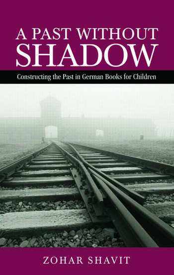 A Past Without Shadow Constructing the Past in German Books for Children book cover