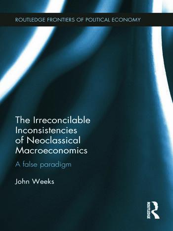 The Irreconcilable Inconsistencies of Neoclassical Macroeconomics A False Paradigm book cover