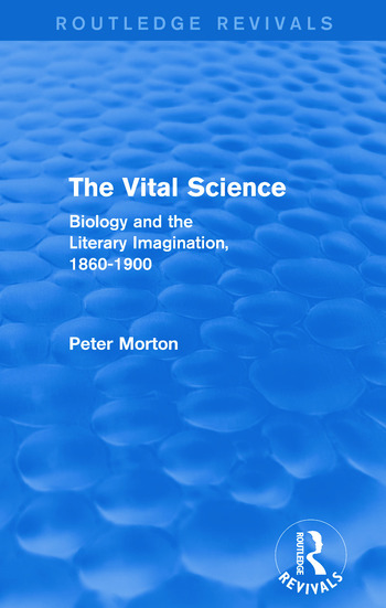 The Vital Science (Routledge Revivals) Biology and the Literary Imagination,1860-1900 book cover