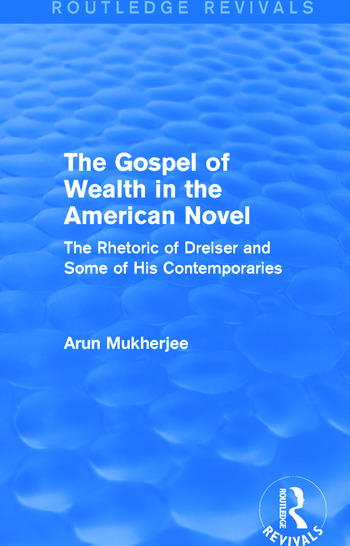 The Gospel of Wealth in the American Novel (Routledge Revivals) The Rhetoric of Dreiser and Some of His Contemporaries book cover