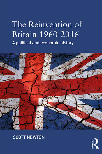 The Reinvention of Britain 1960-2016 A Political and Economic History book cover