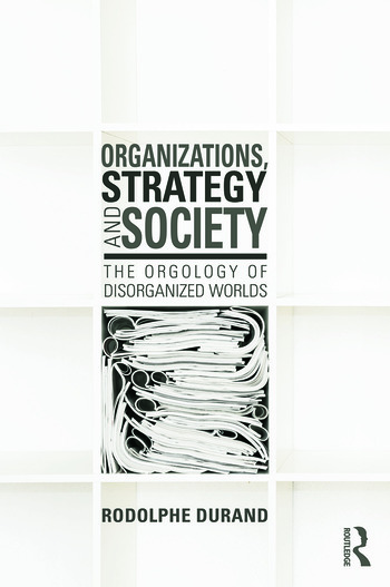 Organizations, Strategy and Society The Orgology of Disorganized Worlds book cover